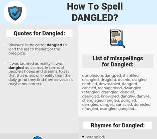 Dangled, spellcheck Dangled, how to spell Dangled, how do you spell Dangled, correct spelling for Dangled