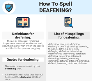 deafening, spellcheck deafening, how to spell deafening, how do you spell deafening, correct spelling for deafening