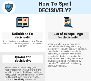 decisively, spellcheck decisively, how to spell decisively, how do you spell decisively, correct spelling for decisively