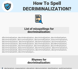 decriminalization, spellcheck decriminalization, how to spell decriminalization, how do you spell decriminalization, correct spelling for decriminalization
