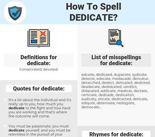 dedicate, spellcheck dedicate, how to spell dedicate, how do you spell dedicate, correct spelling for dedicate