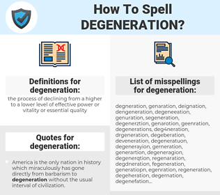 degeneration, spellcheck degeneration, how to spell degeneration, how do you spell degeneration, correct spelling for degeneration