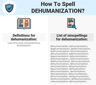 dehumanization, spellcheck dehumanization, how to spell dehumanization, how do you spell dehumanization, correct spelling for dehumanization