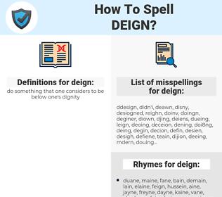 deign, spellcheck deign, how to spell deign, how do you spell deign, correct spelling for deign