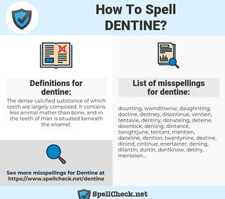 dentine, spellcheck dentine, how to spell dentine, how do you spell dentine, correct spelling for dentine