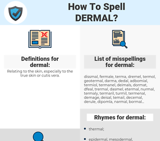 dermal, spellcheck dermal, how to spell dermal, how do you spell dermal, correct spelling for dermal