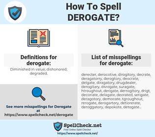 derogate, spellcheck derogate, how to spell derogate, how do you spell derogate, correct spelling for derogate
