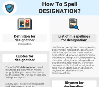 designation, spellcheck designation, how to spell designation, how do you spell designation, correct spelling for designation