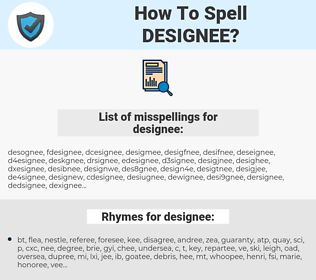 designee, spellcheck designee, how to spell designee, how do you spell designee, correct spelling for designee