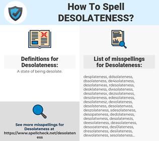 Desolateness, spellcheck Desolateness, how to spell Desolateness, how do you spell Desolateness, correct spelling for Desolateness