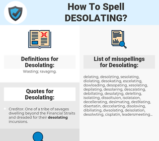 Desolating, spellcheck Desolating, how to spell Desolating, how do you spell Desolating, correct spelling for Desolating