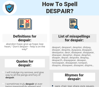 despair, spellcheck despair, how to spell despair, how do you spell despair, correct spelling for despair