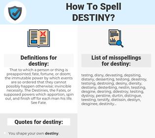 destiny, spellcheck destiny, how to spell destiny, how do you spell destiny, correct spelling for destiny