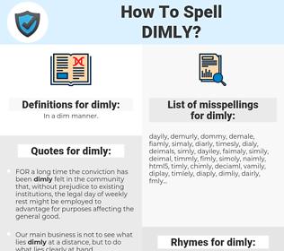 dimly, spellcheck dimly, how to spell dimly, how do you spell dimly, correct spelling for dimly