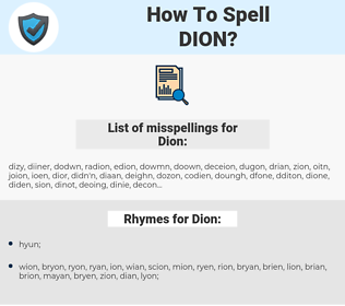 Dion, spellcheck Dion, how to spell Dion, how do you spell Dion, correct spelling for Dion