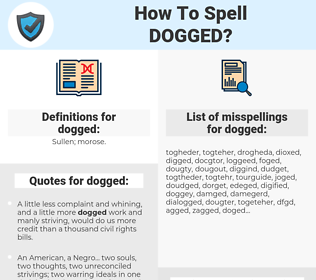 dogged, spellcheck dogged, how to spell dogged, how do you spell dogged, correct spelling for dogged