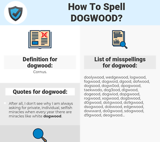 dogwood, spellcheck dogwood, how to spell dogwood, how do you spell dogwood, correct spelling for dogwood