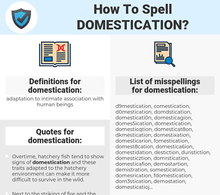 domestication, spellcheck domestication, how to spell domestication, how do you spell domestication, correct spelling for domestication