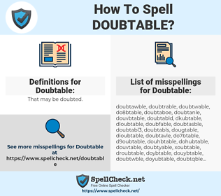 Doubtable, spellcheck Doubtable, how to spell Doubtable, how do you spell Doubtable, correct spelling for Doubtable