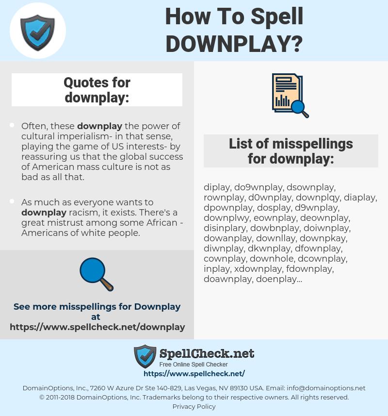 downplay, spellcheck downplay, how to spell downplay, how do you spell downplay, correct spelling for downplay