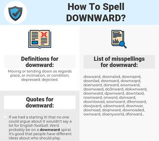 downward, spellcheck downward, how to spell downward, how do you spell downward, correct spelling for downward
