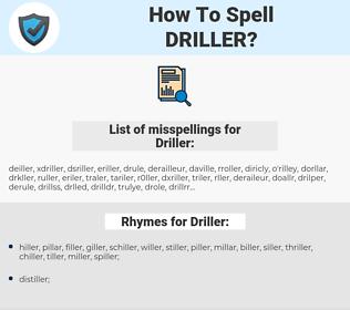 Driller, spellcheck Driller, how to spell Driller, how do you spell Driller, correct spelling for Driller