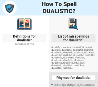 dualistic, spellcheck dualistic, how to spell dualistic, how do you spell dualistic, correct spelling for dualistic