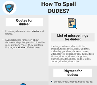 dudes, spellcheck dudes, how to spell dudes, how do you spell dudes, correct spelling for dudes