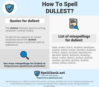 dullest, spellcheck dullest, how to spell dullest, how do you spell dullest, correct spelling for dullest
