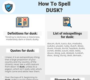 dusk, spellcheck dusk, how to spell dusk, how do you spell dusk, correct spelling for dusk