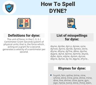 dyne, spellcheck dyne, how to spell dyne, how do you spell dyne, correct spelling for dyne