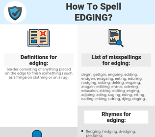 edging, spellcheck edging, how to spell edging, how do you spell edging, correct spelling for edging