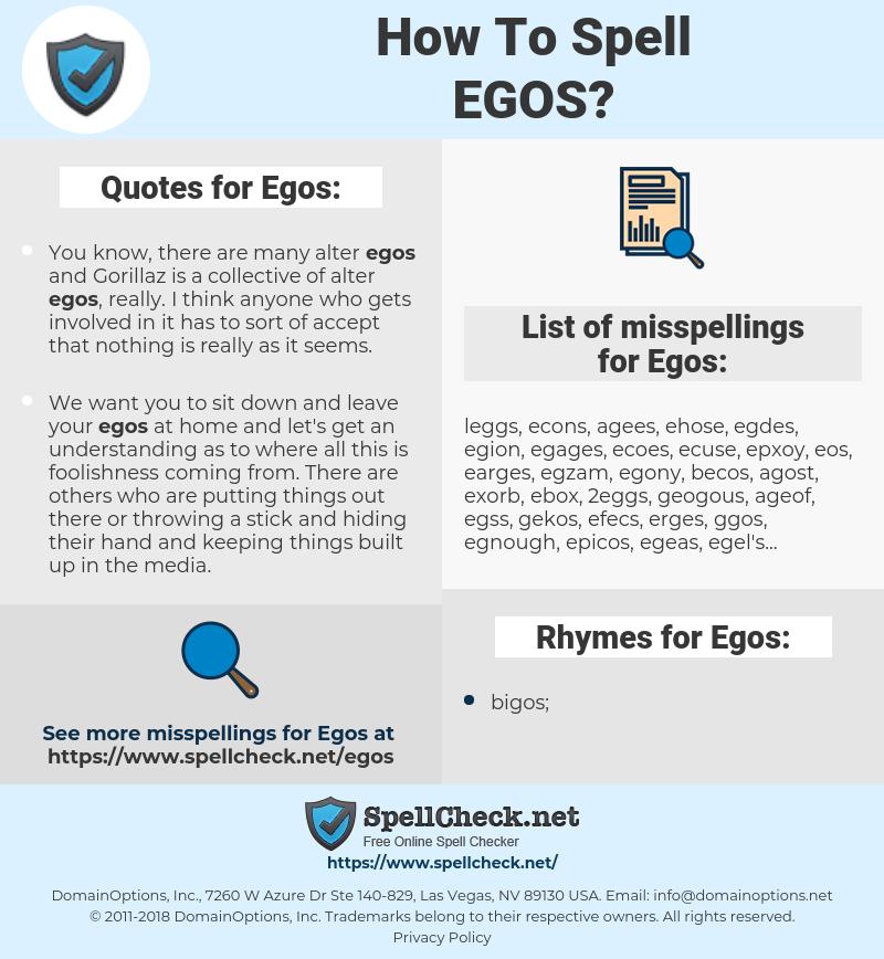 Egos, spellcheck Egos, how to spell Egos, how do you spell Egos, correct spelling for Egos