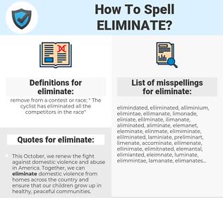 eliminate, spellcheck eliminate, how to spell eliminate, how do you spell eliminate, correct spelling for eliminate