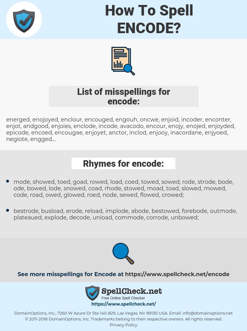 encode, spellcheck encode, how to spell encode, how do you spell encode, correct spelling for encode
