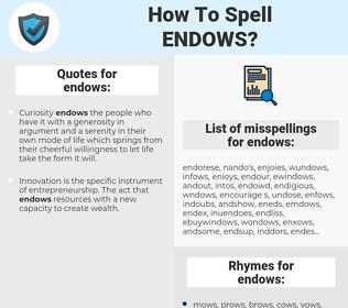 endows, spellcheck endows, how to spell endows, how do you spell endows, correct spelling for endows