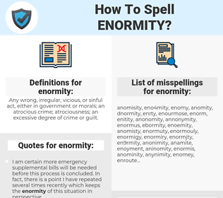 enormity, spellcheck enormity, how to spell enormity, how do you spell enormity, correct spelling for enormity