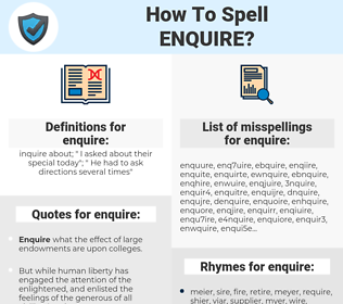 enquire, spellcheck enquire, how to spell enquire, how do you spell enquire, correct spelling for enquire