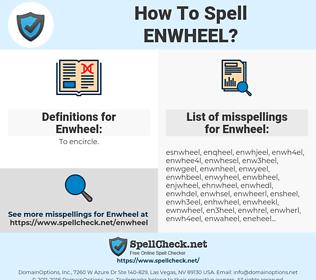 Enwheel, spellcheck Enwheel, how to spell Enwheel, how do you spell Enwheel, correct spelling for Enwheel