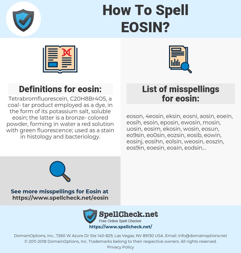 eosin, spellcheck eosin, how to spell eosin, how do you spell eosin, correct spelling for eosin