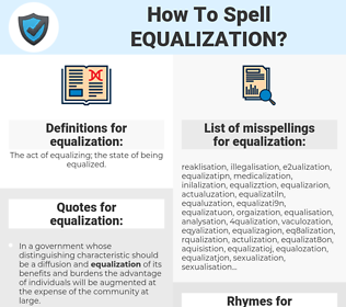 equalization, spellcheck equalization, how to spell equalization, how do you spell equalization, correct spelling for equalization