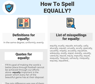 equally, spellcheck equally, how to spell equally, how do you spell equally, correct spelling for equally