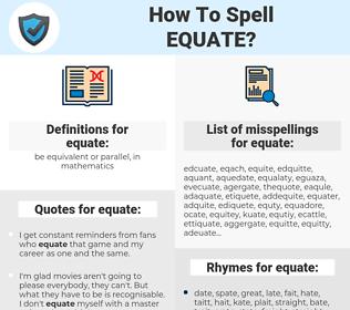 equate, spellcheck equate, how to spell equate, how do you spell equate, correct spelling for equate