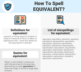 equivalent, spellcheck equivalent, how to spell equivalent, how do you spell equivalent, correct spelling for equivalent