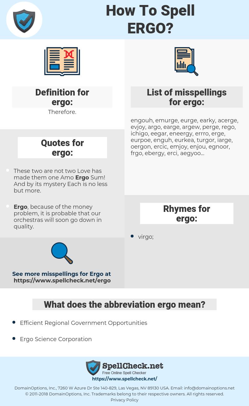 ergo, spellcheck ergo, how to spell ergo, how do you spell ergo, correct spelling for ergo