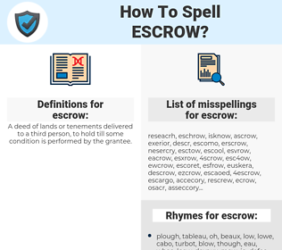escrow, spellcheck escrow, how to spell escrow, how do you spell escrow, correct spelling for escrow