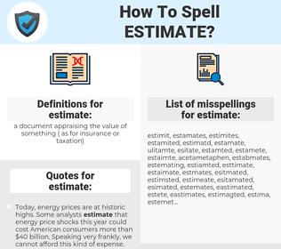estimate, spellcheck estimate, how to spell estimate, how do you spell estimate, correct spelling for estimate