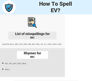 ev, spellcheck ev, how to spell ev, how do you spell ev, correct spelling for ev