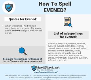 Evened, spellcheck Evened, how to spell Evened, how do you spell Evened, correct spelling for Evened