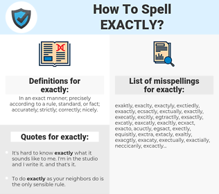 exactly, spellcheck exactly, how to spell exactly, how do you spell exactly, correct spelling for exactly
